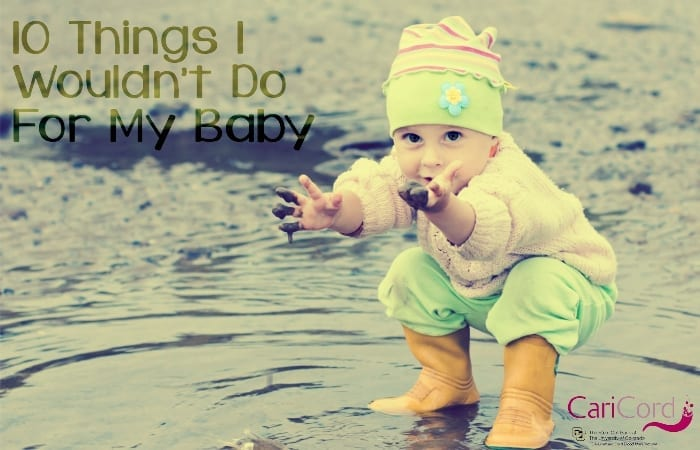 things I wouldn't do for my baby